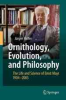 Haffer : Ornithology, Evolution, and Philosophy : The Life and Science of Ernst Mayr 1904-2005