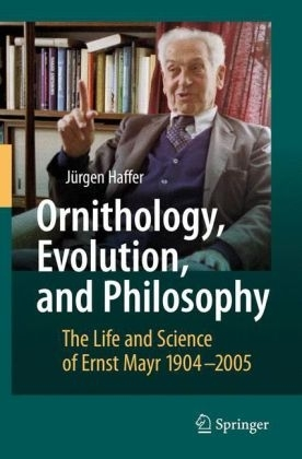 Haffer: Ornithology, Evolution, and Philosophy - The Life and Science of Ernst Mayr 1904-2005