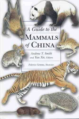 Smith, Xie, Hoffmann, Lunde, MacKinnon, Wilson, Wozencraft : A Guide to the Mammals of China