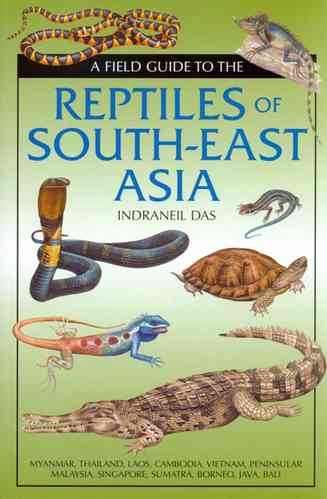 Das: A Field Guide to the Reptiles of South-East Asia