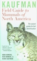 Bowers, Bowers, Kaufman : Field Guide to Mammals of North America : The easiest guides for fast identification