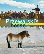 Wit : The Tale of the Przewalski's Horse : Coming Home to Mongolia