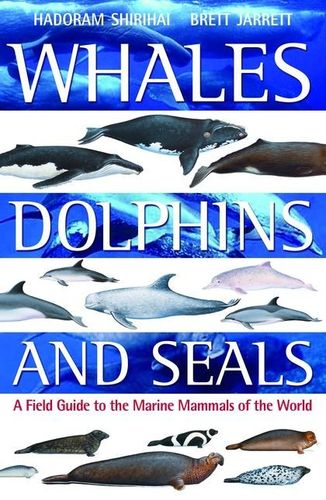 Shirihai, Jarrett: Whales, Dolphins and Seals - A Field Guide to the Marine Mammals of the World