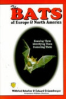Schober, Grimmberger : The Bats of Europe and North America : Knowing Them - Identifying Them - Protecting Them