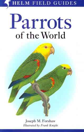 Forshaw (Text), Knight (Illustr.): Parrots of the World - A Field Guide