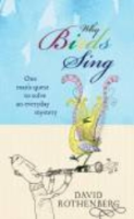 Rothenberg : Why Birds Sing : A Journey Through the Mystery of Bir Song