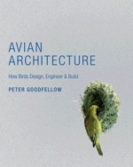 Goodfellow : Avian Architecture : How Birds Design, Engineer, and Build