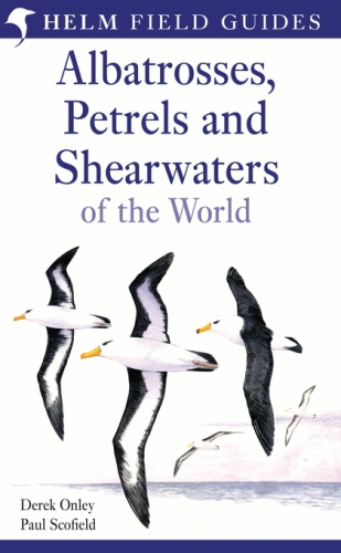 Onley, Scofield: Field Guide to the Albatrosses, Petrels and Shearwaters of the World