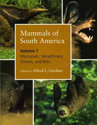 Gardner: Mammals of South America-: Volume 1: Marsupials, Xenarthrans, Shrews, and Bats