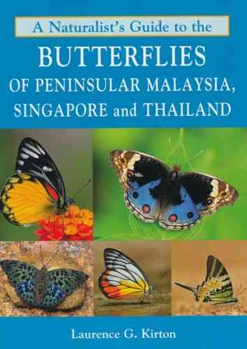 Kirton: A Naturalist's Guide to the Butterflies of Peninsular Malaysia, Singapore and Thailand