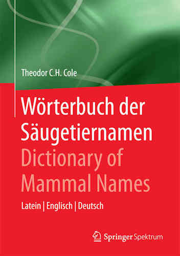 Cole: Wörterbuch der Säugetiernamen Dictionary of Mammals Names - Latein - Englisch – Deutsch