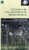 Smith, Allen : Field Guide to the Trees and Shrubs of the Miombo Woodlands :