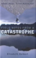 Kolbert : Field Notes from a Catastrophe : Climate Change - Is Time Running Out?
