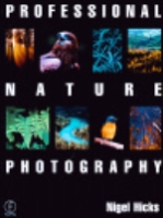 Hicks : Professional Nature Photography [RE] : A guide to equipment, technique and professional business