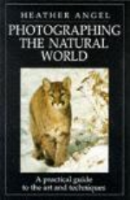 Angel : Photographing the Natural World : A practical guide to the art and techniques