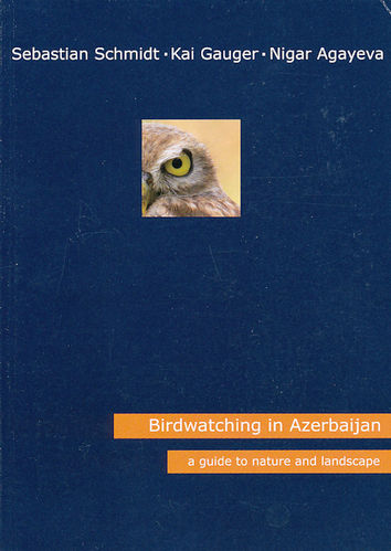 Schmidt, Gauger, Agayeva: Birdwatching in Azerbaijan - A Guide to Nature and Landscape