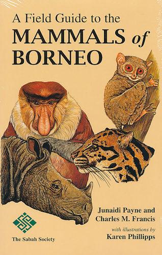 Payne, Francis: A Field Guide to the Mammals of Borneo