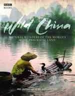 Chapman : Wild China : The Hidden Wonders of the World's Most Enigmatic Land