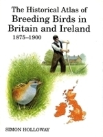 Holloway : The History Atlas of Breeding Birds in Britain and Ireland : 1875-1900