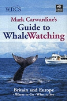 Carwardine : Guide to Whale Watching : Britain and Europe. An Essential Guide to Where to Go and What to See