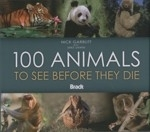 Garbutt, Unwin : 100 Animals To See Before They Die :