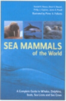 Reeves, Stewart, Clapham, Powell : Sea Mammals of the World : A Complete Guide to Whales, Dolphins, Seals, Sea Lions and Sea Cows