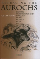 Vuure, van : Retracing the Aurochs : History, Morphology and Ecology of an Extinct Wild Ox