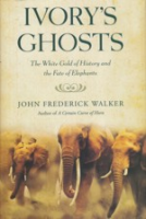 Walker : Ivory's Ghosts : The White Gold of History and the Fate of Elephants