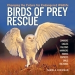 Hickman : Birds of Prey Rescue : Changing the Future for Endangered Wildlife