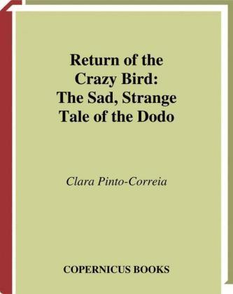 Pinto-Correia: Return of the Crazy Birds - The Sad, Strange Tale of the Dodo