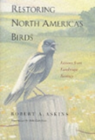 Askins, Illustr.: Zickefoose : Restoring North America's Birds : Lessons from Landscape Ecology