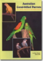 Sindel, Gill : Australian Coral-billed Parrots : The Alisterus, Aprosmictus and Polytelis Genera