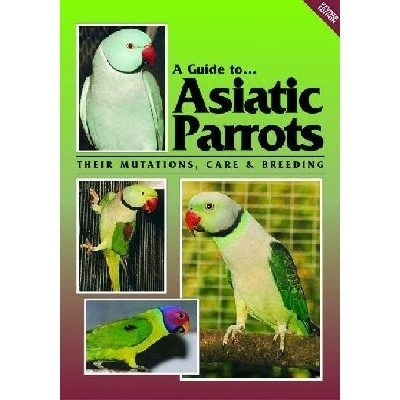 Smith: A Guide to Asiatic Parrots - Their Mutations, Care and Breeding