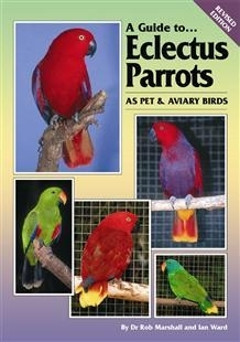 Marshall, Ward: A Guide to Eclectus Parrots - as Pet and Aviary Birds