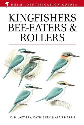 Fry, Fry, Harris: Kingfishers, Bee-eaters and Rollers - A Handbook