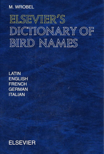 Wrobel: Elsevier's Dictionary of Bird Names in Latin, English, French, German and Italian