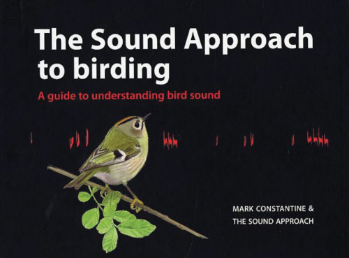 Constantine, The Sound Approach: The Sound Approach to Birding - A Guide to Understanding Bird Sound