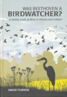 Turner : Was Beethoven a Birdwatcher? : A Quirky Look at Birds in History and Culture