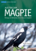 Kaplan : Australian Magpie : Biology and Behaviour of a Unusual Songbird