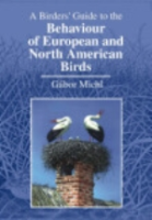 Michl : A Birders' Guide to the Behaviour of European and North American Birds :