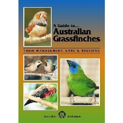 Kingston: A Guide to Australian Grassfinches - Their Management, Care and Breeding