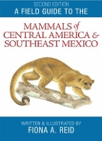Reid : A Field Guide to the Mammals of Central America and Southeast Mexico :