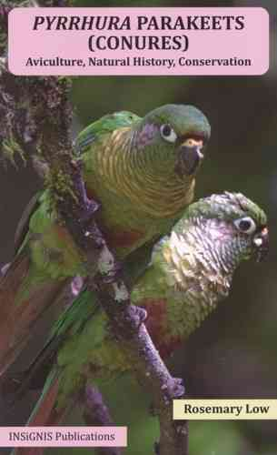 Low: Pyrrhura Parakeets (Conures) - Aviculture, Natural History, Conservation