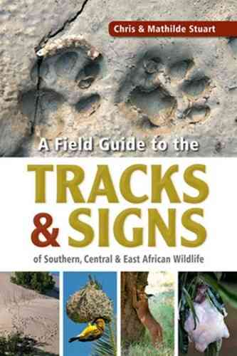 Stuart, Stuart: A Field Guide to the Tracks and Signs of Southern Central and Eastern African Wildlife