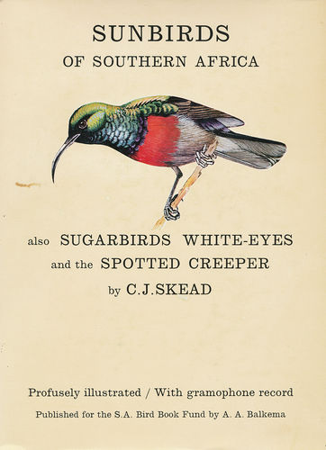 Skead: Sunbirds of Southern Africa also Sugarbirds, White-eyes and the Spotted Creeper