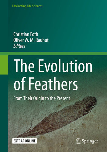 Foth, Rauhut (Hrsg.): The Evolution of Feathers - From Their Orgin to the Present